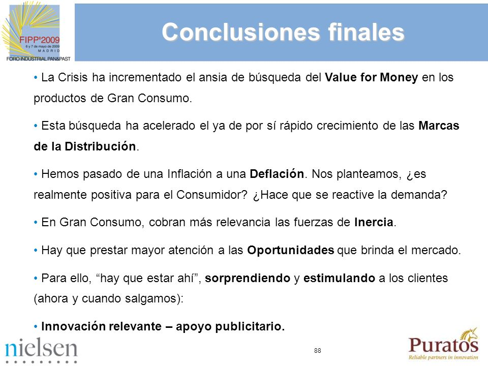 Conclusiones finales La Crisis ha incrementado el ansia de búsqueda del Value for Money en los productos de Gran Consumo.