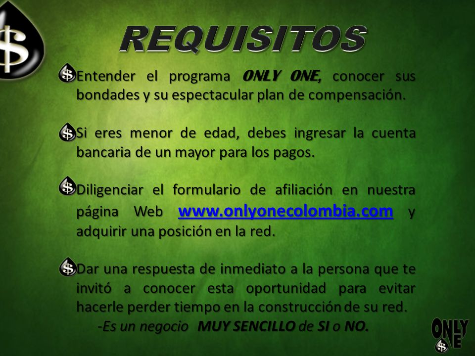 REQUISITOS Entender el programa ONLY ONE, conocer sus bondades y su espectacular plan de compensación.