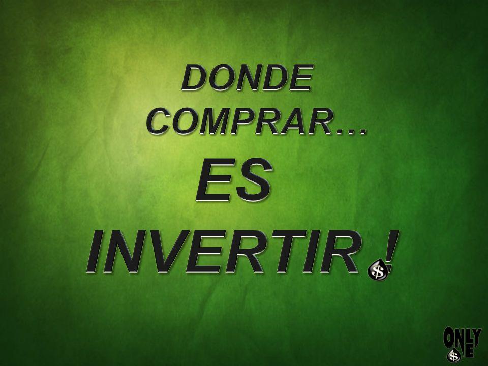 DONDE COMPRAR… ES INVERTIR !