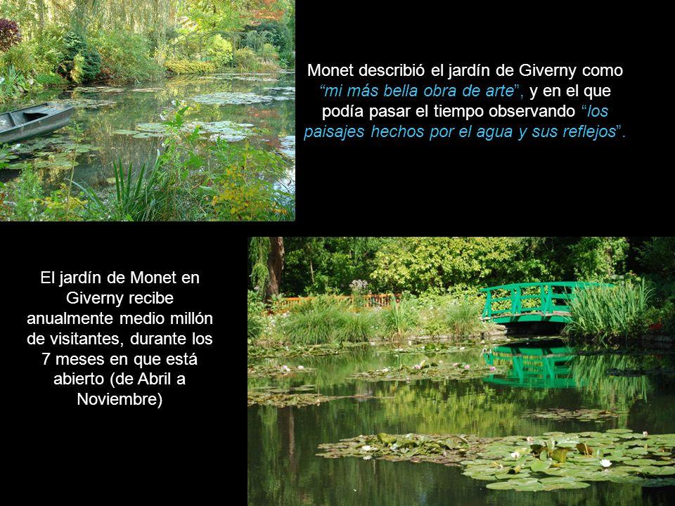 Monet describió el jardín de Giverny como mi más bella obra de arte , y en el que podía pasar el tiempo observando los paisajes hechos por el agua y sus reflejos .