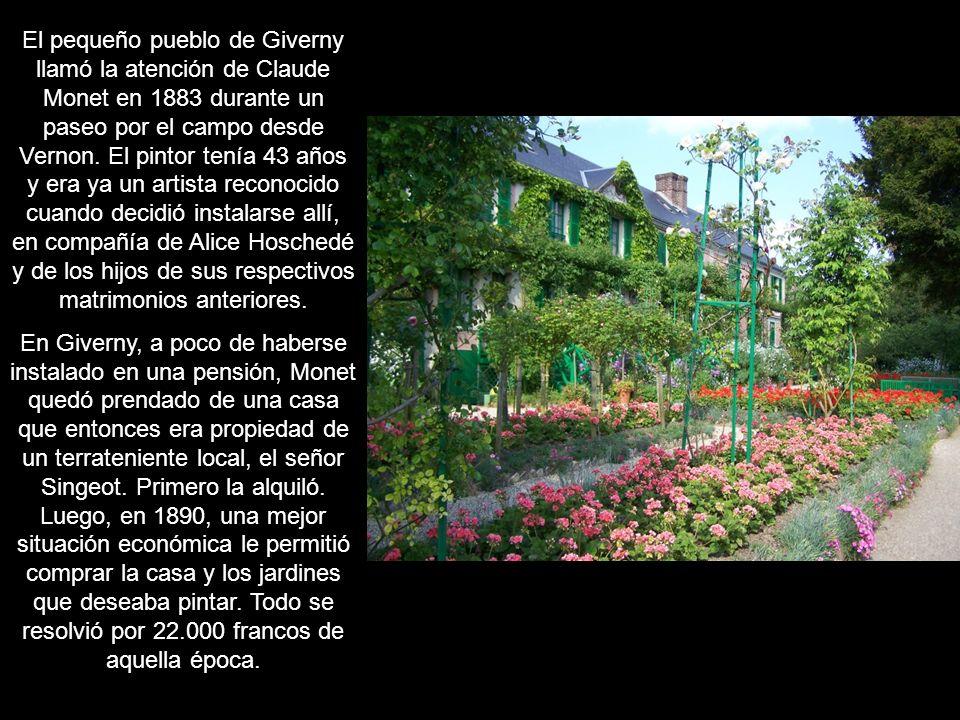 El pequeño pueblo de Giverny llamó la atención de Claude Monet en 1883 durante un paseo por el campo desde Vernon. El pintor tenía 43 años y era ya un artista reconocido cuando decidió instalarse allí, en compañía de Alice Hoschedé y de los hijos de sus respectivos matrimonios anteriores.