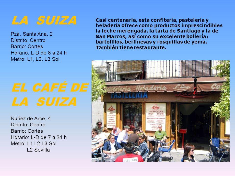 LA SUIZA EL CAFÉ DE LA SUIZA Pza. Santa Ana, 2 Distrito: Centro