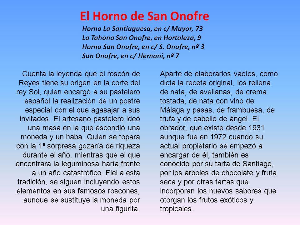 El Horno de San Onofre Horno La Santiaguesa, en c/ Mayor, 73 La Tahona San Onofre, en Hortaleza, 9 Horno San Onofre, en c/ S. Onofre, nº 3.