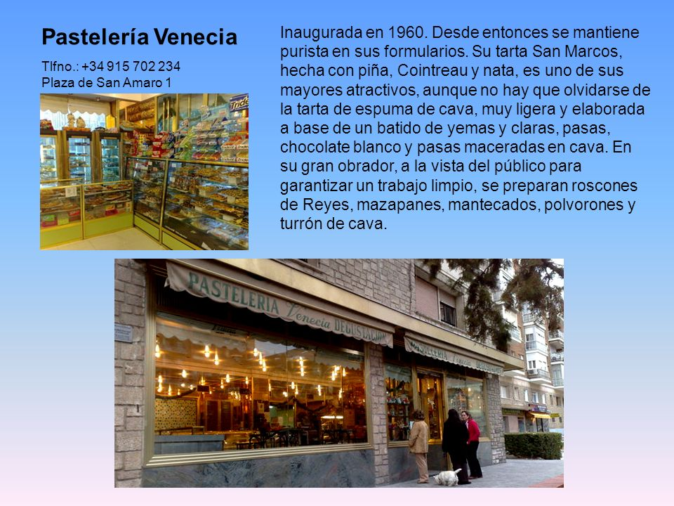 Pastelería Venecia Tlfno.: +34 915 702 234. Plaza de San Amaro 1.