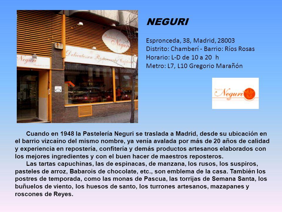 NEGURI Espronceda, 38, Madrid, 28003 Distrito: Chamberí - Barrio: Ríos Rosas Horario: L-D de 10 a 20 h Metro: L7, L10 Gregorio Marañón.