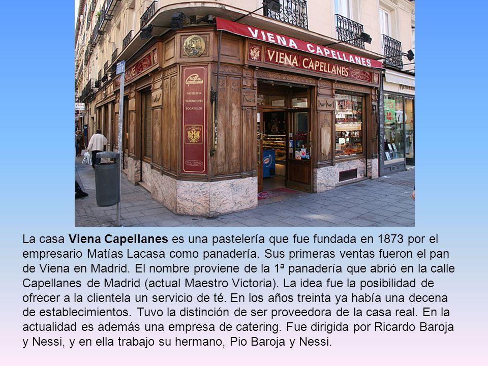 La casa Viena Capellanes es una pastelería que fue fundada en 1873 por el empresario Matías Lacasa como panadería.