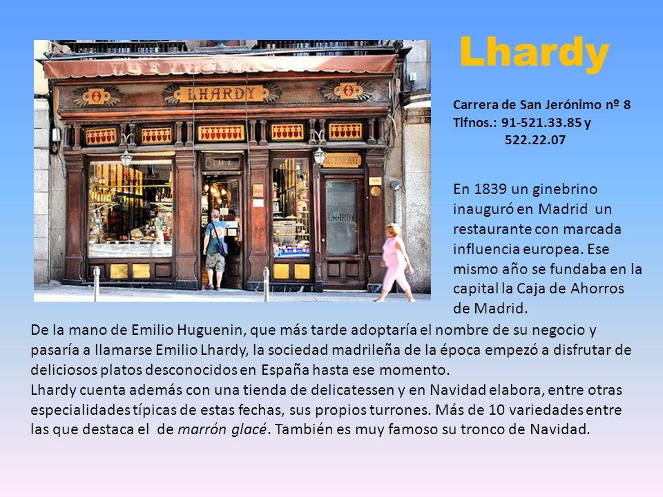 Lhardy Carrera de San Jerónimo nº 8. Tlfnos.: 91-521.33.85 y 522.22.07.