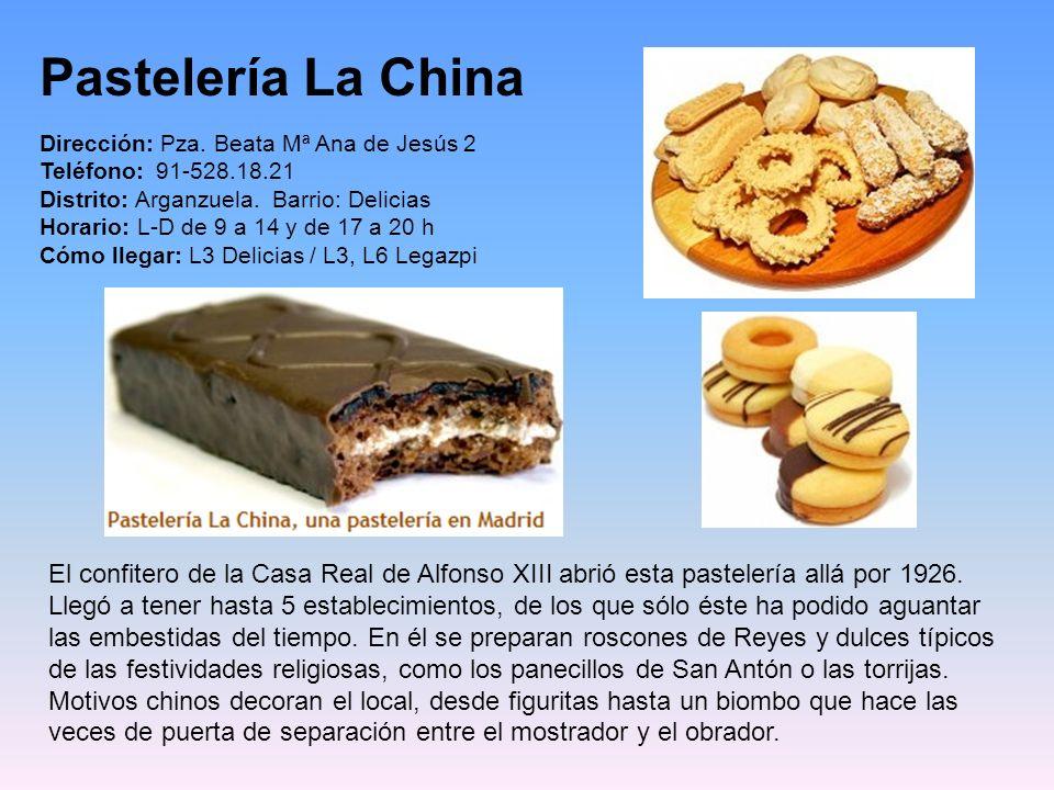 Pastelería La China Dirección: Pza. Beata Mª Ana de Jesús 2. Teléfono: 91-528.18.21.