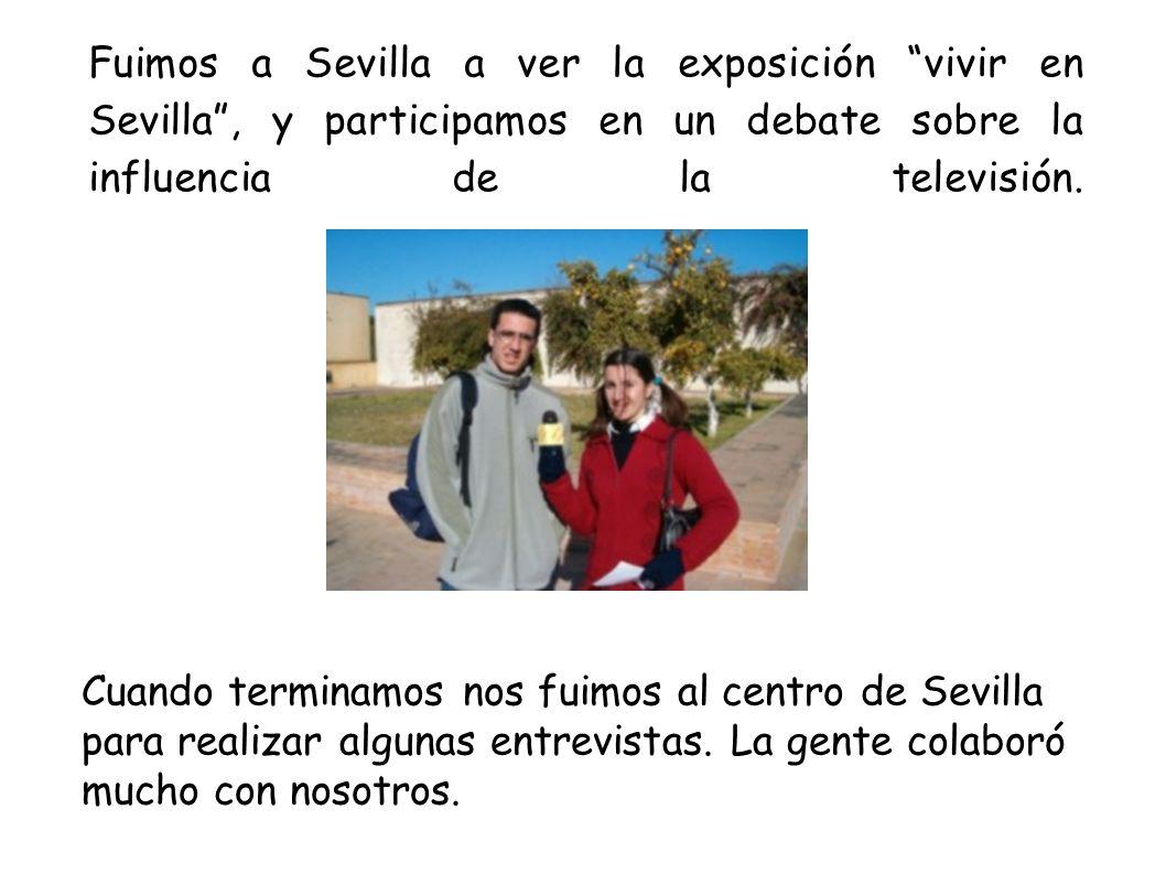 Fuimos a Sevilla a ver la exposición vivir en Sevilla , y participamos en un debate sobre la influencia de la televisión.