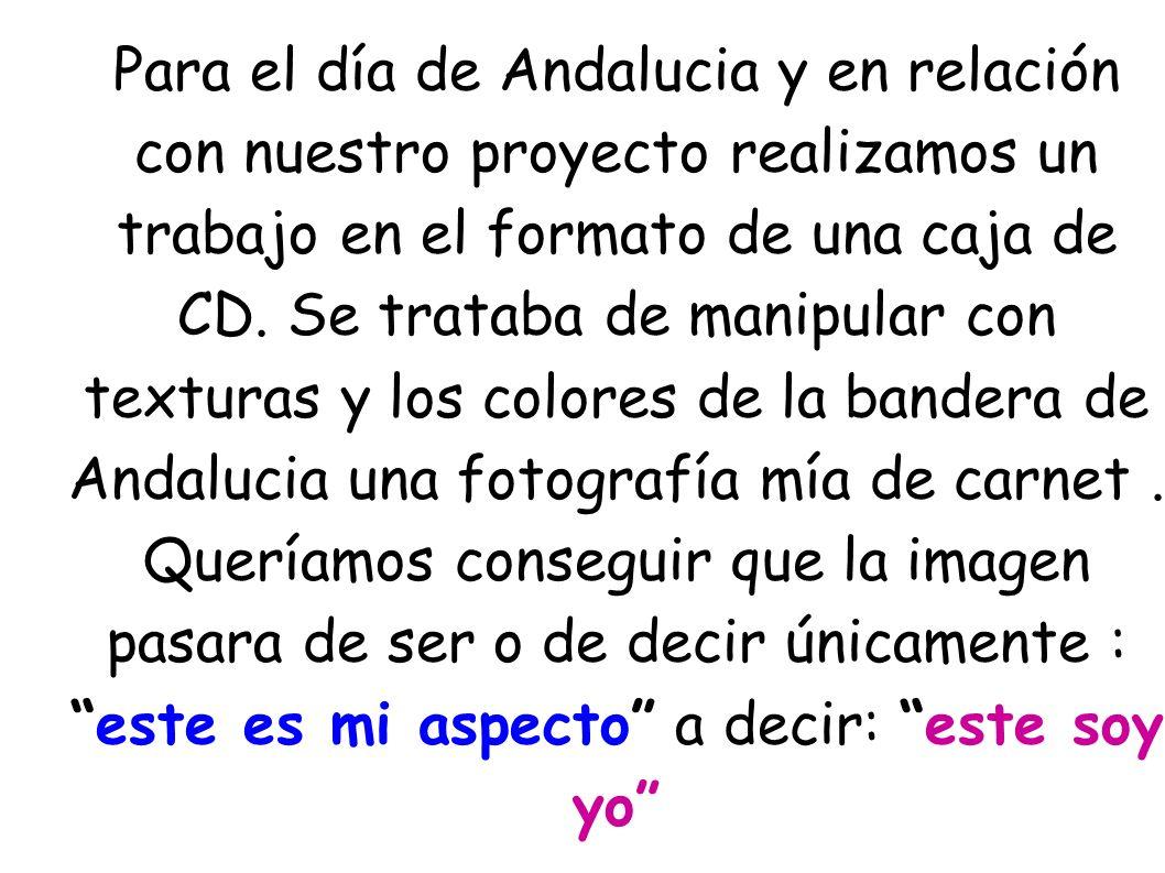 Para el día de Andalucia y en relación con nuestro proyecto realizamos un trabajo en el formato de una caja de CD.