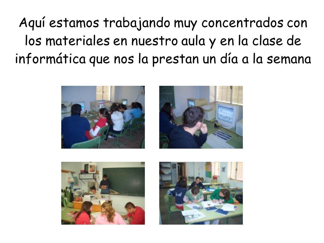 Aquí estamos trabajando muy concentrados con los materiales en nuestro aula y en la clase de informática que nos la prestan un día a la semana
