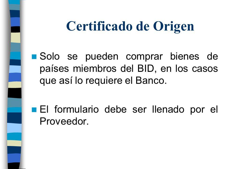 Certificado de Origen Solo se pueden comprar bienes de países miembros del BID, en los casos que así lo requiere el Banco.