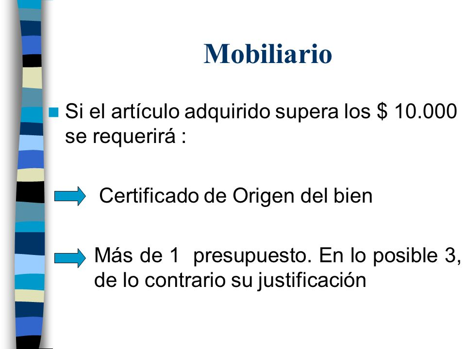 Mobiliario Si el artículo adquirido supera los $ 10.000 se requerirá :