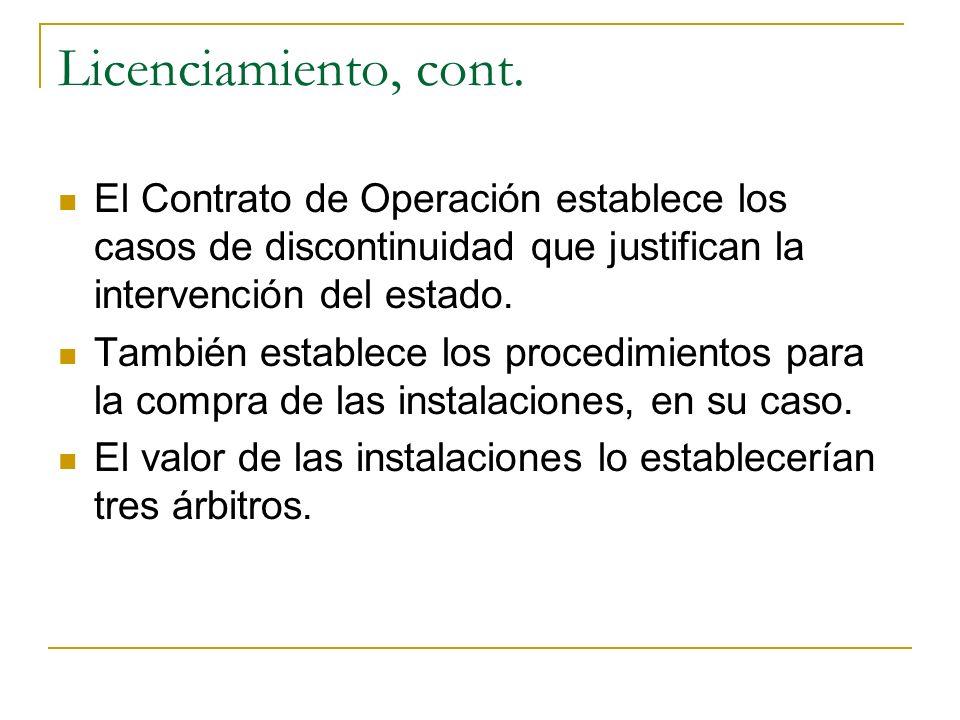Licenciamiento, cont. El Contrato de Operación establece los casos de discontinuidad que justifican la intervención del estado.