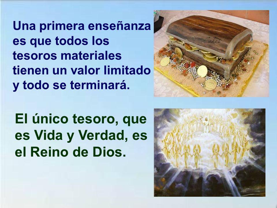 El único tesoro, que es Vida y Verdad, es el Reino de Dios.