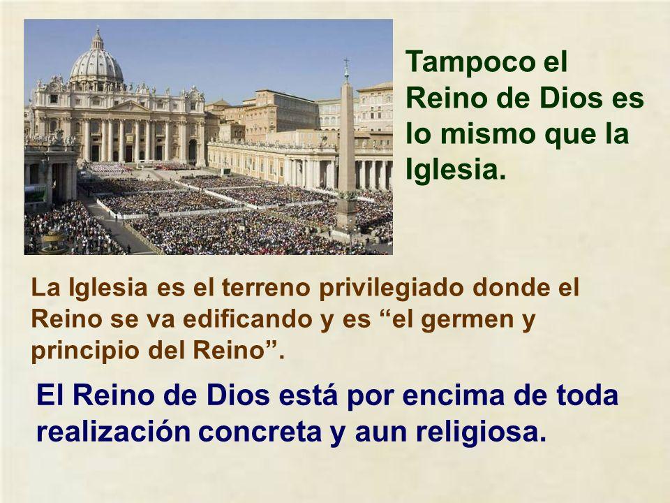 Tampoco el Reino de Dios es lo mismo que la Iglesia.