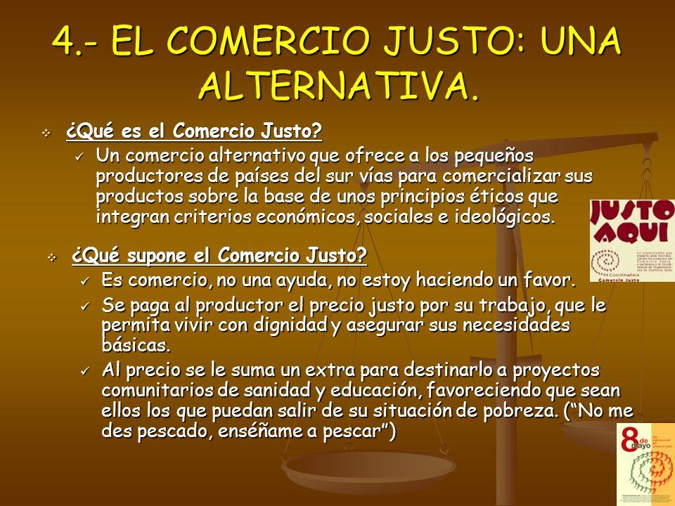 4.- EL COMERCIO JUSTO: UNA ALTERNATIVA.