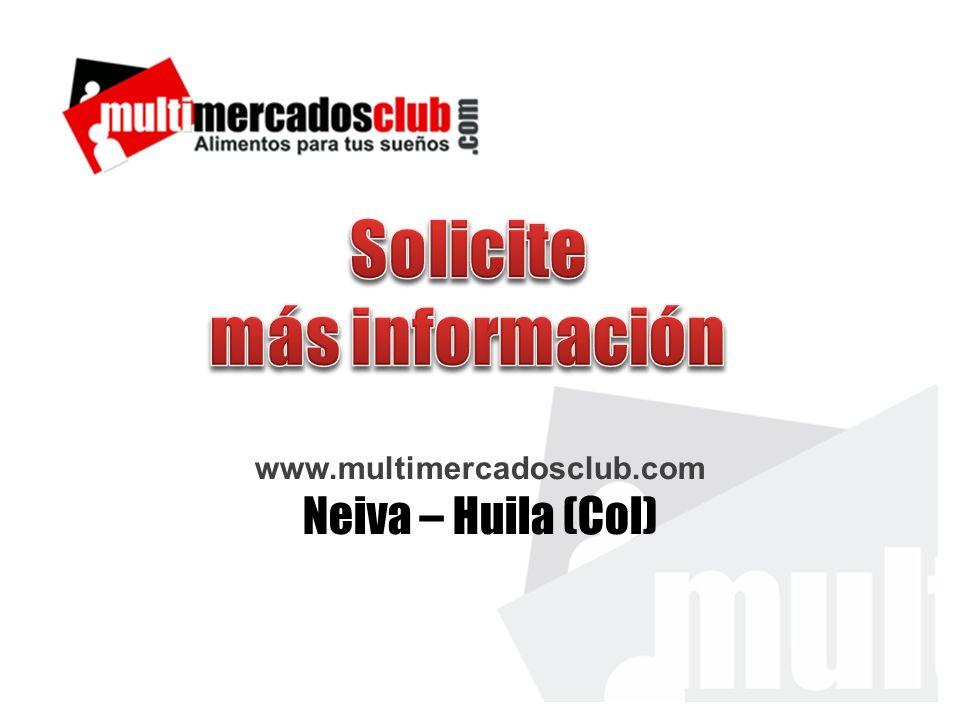 Solicite más información www.multimercadosclub.com Neiva – Huila (Col)