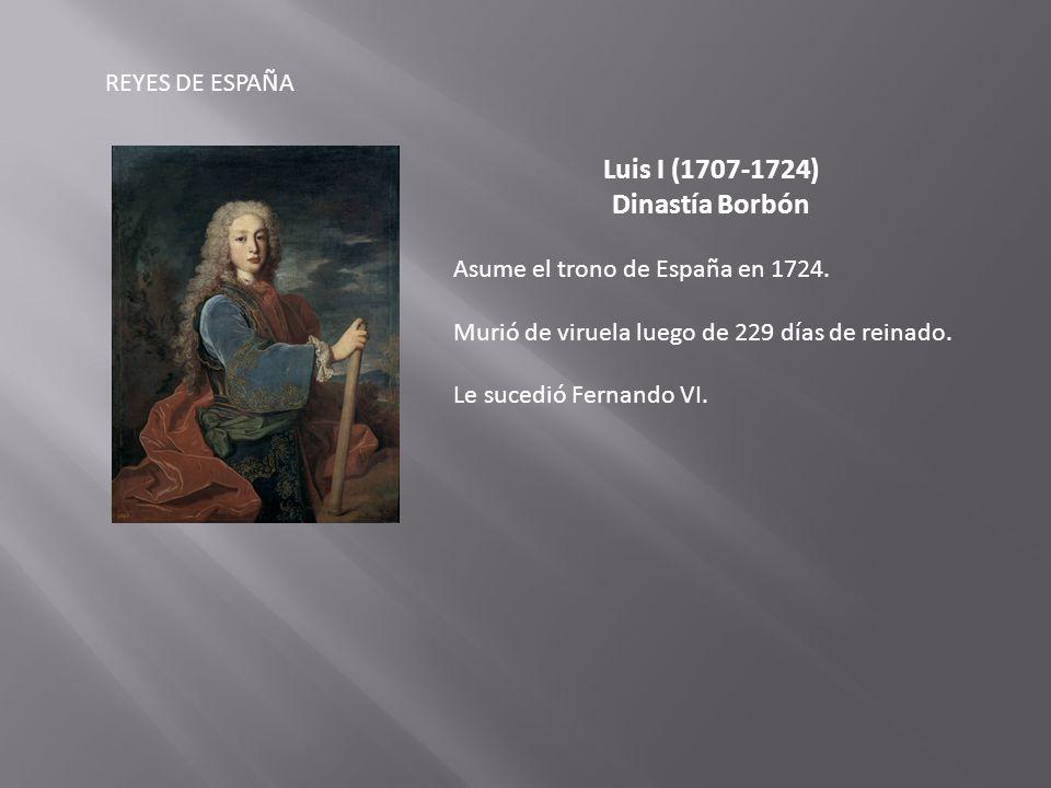 Luis I (1707-1724) Dinastía Borbón