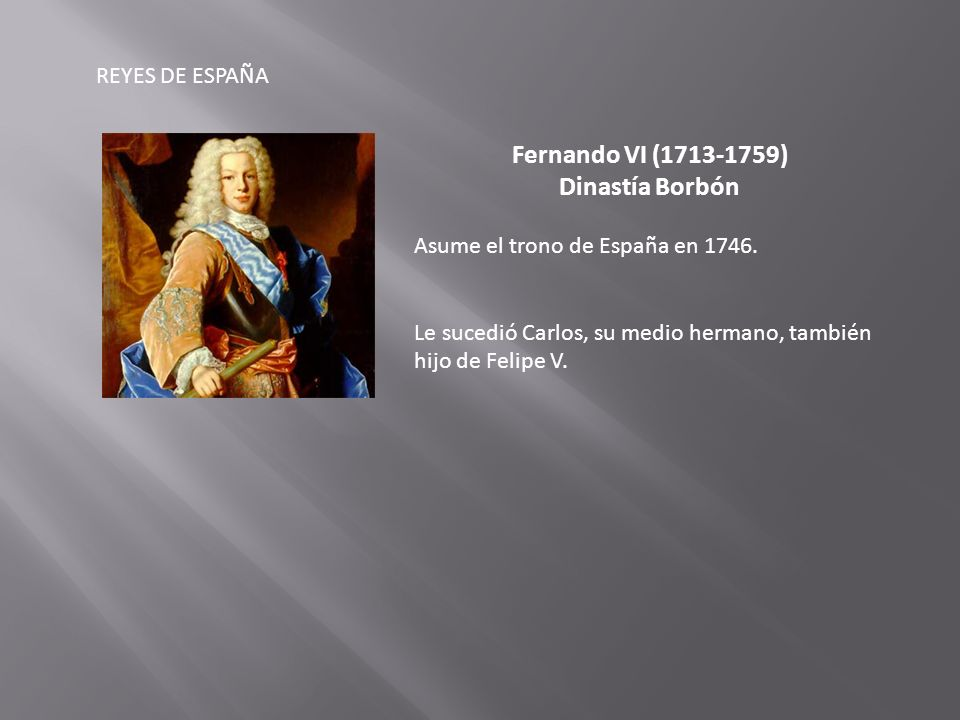 Fernando VI (1713-1759) Dinastía Borbón