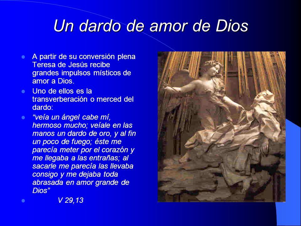 Un dardo de amor de Dios A partir de su conversión plena Teresa de Jesús recibe grandes impulsos místicos de amor a Dios.
