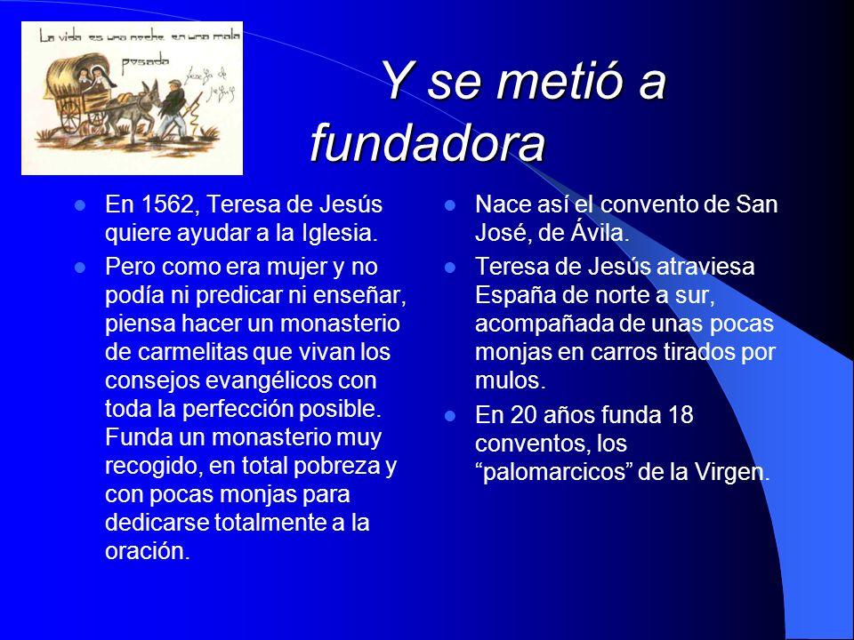 Y se metió a fundadora En 1562, Teresa de Jesús quiere ayudar a la Iglesia.