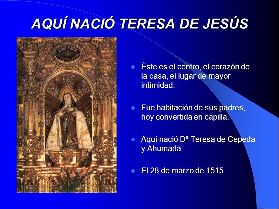 AQUÍ NACIÓ TERESA DE JESÚS