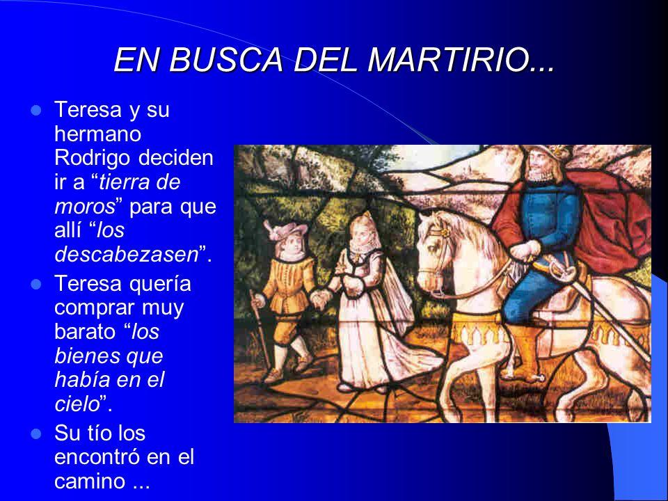 EN BUSCA DEL MARTIRIO... Teresa y su hermano Rodrigo deciden ir a tierra de moros para que allí los descabezasen .