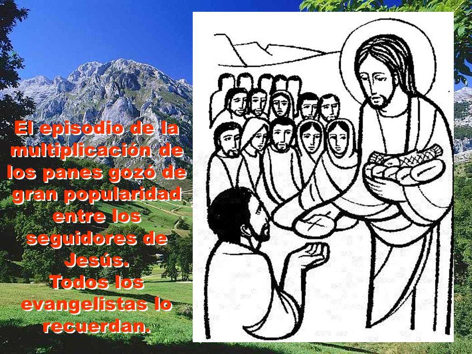 El episodio de la multiplicación de los panes gozó de gran popularidad entre los seguidores de Jesús.