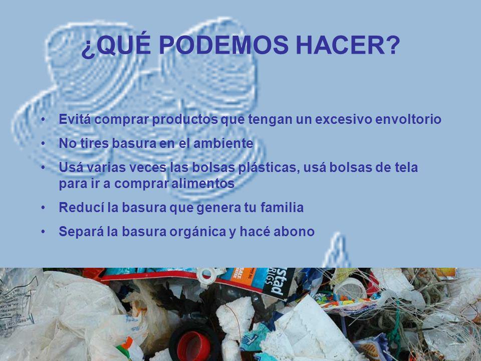 ¿QUÉ PODEMOS HACER Evitá comprar productos que tengan un excesivo envoltorio. No tires basura en el ambiente.