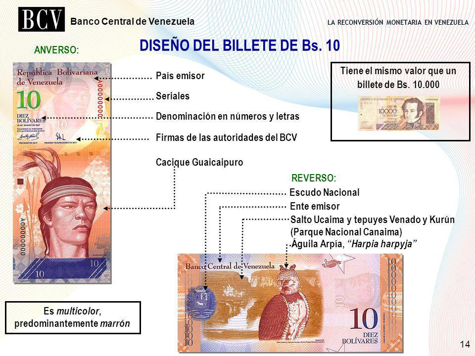 DISEÑO DEL BILLETE DE Bs. 10 Es multicolor, predominantemente marrón