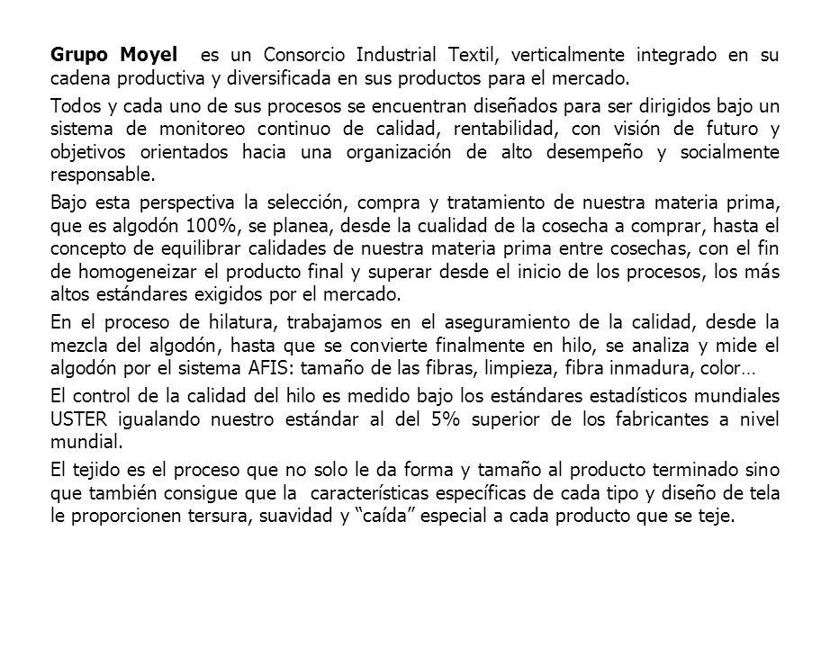 Grupo Moyel es un Consorcio Industrial Textil, verticalmente integrado en su cadena productiva y diversificada en sus productos para el mercado.