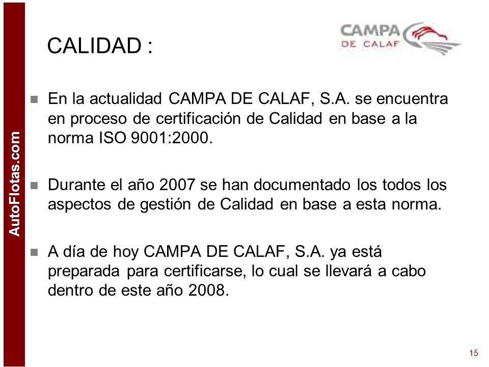 CALIDAD : En la actualidad CAMPA DE CALAF, S.A. se encuentra en proceso de certificación de Calidad en base a la norma ISO 9001:2000.