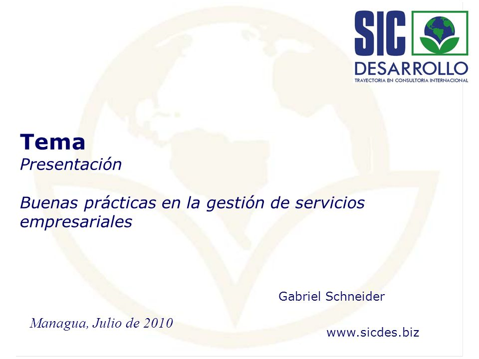 Tema Presentación Buenas prácticas en la gestión de servicios empresariales. Gabriel Schneider. www.sicdes.biz.