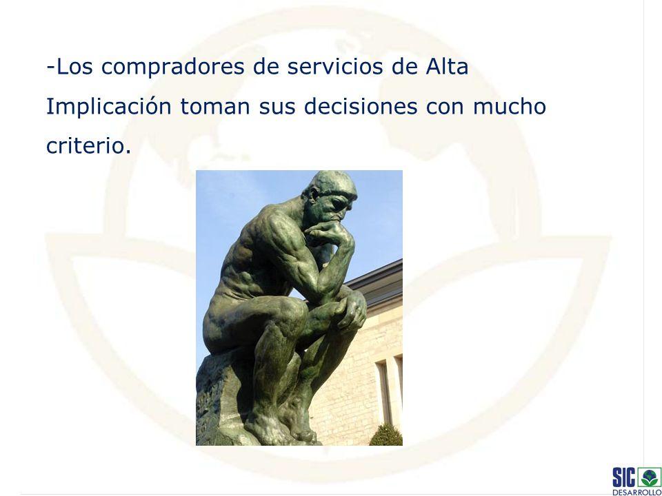-Los compradores de servicios de Alta Implicación toman sus decisiones con mucho criterio.