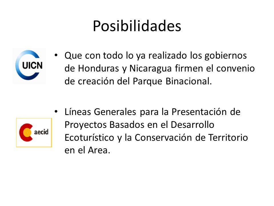 PosibilidadesQue con todo lo ya realizado los gobiernos de Honduras y Nicaragua firmen el convenio de creación del Parque Binacional.