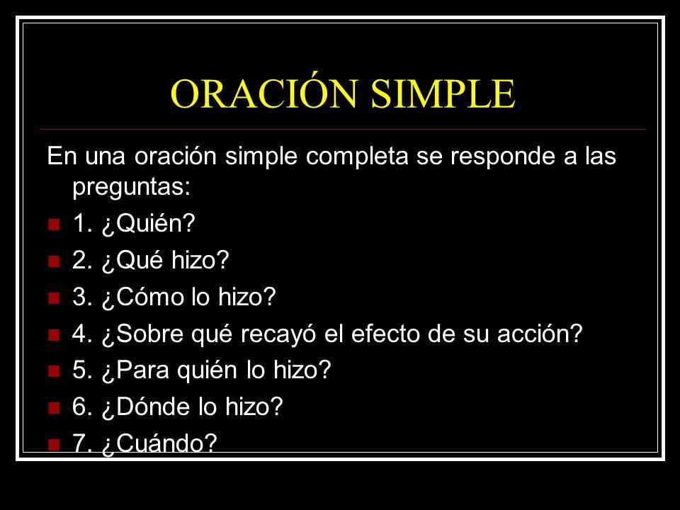ORACIÓN SIMPLE En una oración simple completa se responde a las preguntas: 1. ¿Quién 2. ¿Qué hizo
