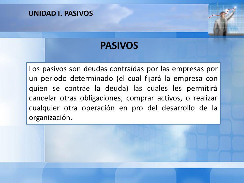 PASIVOS UNIDAD I. PASIVOS