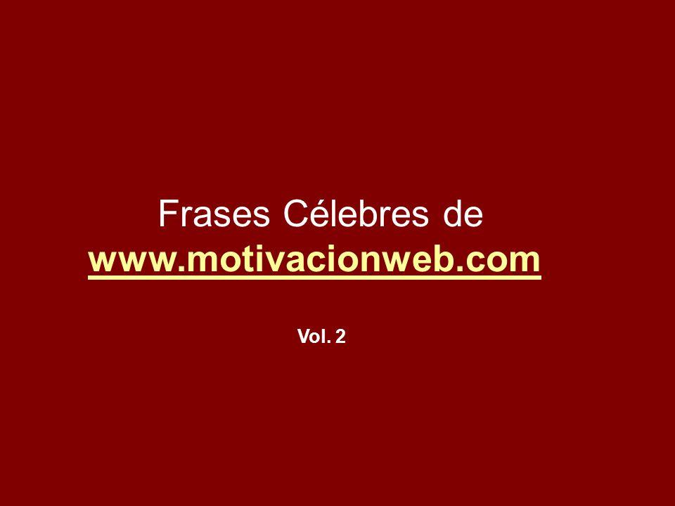 Frases Célebres de www.motivacionweb.com Vol. 2
