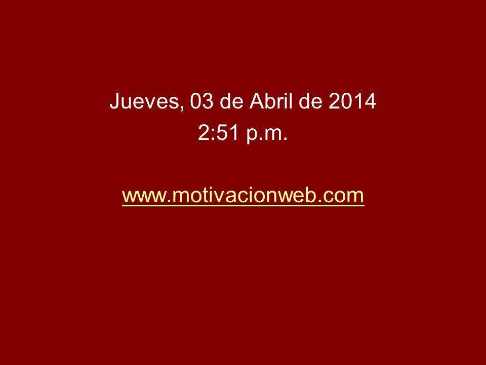 miércoles, 29 de marzo de 2017 12:16 p.m. www.motivacionweb.com