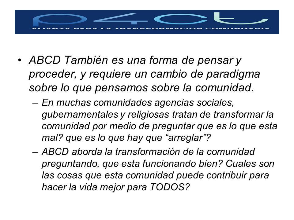 ABCD También es una forma de pensar y proceder, y requiere un cambio de paradigma sobre lo que pensamos sobre la comunidad.
