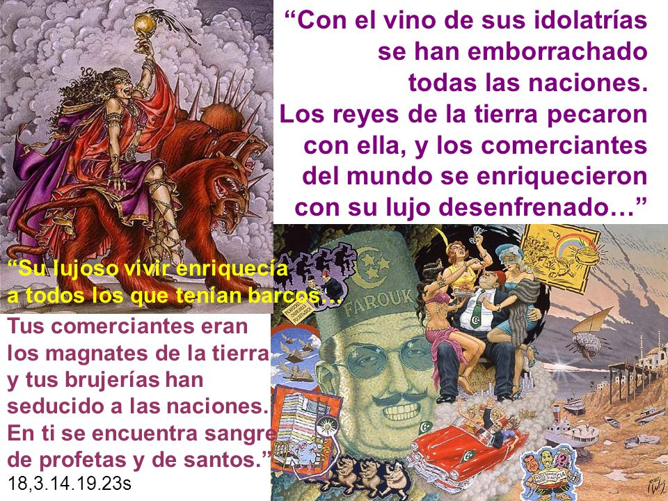 Con el vino de sus idolatrías se han emborrachado todas las naciones.