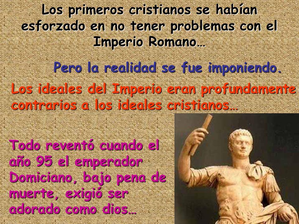 Los primeros cristianos se habían esforzado en no tener problemas con el Imperio Romano…