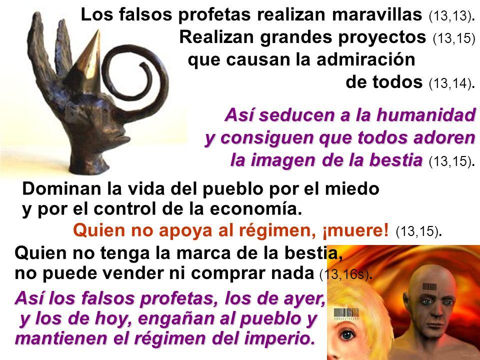 Los falsos profetas realizan maravillas (13,13).