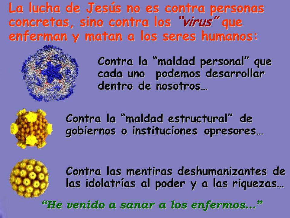 La lucha de Jesús no es contra personas concretas, sino contra los virus que enferman y matan a los seres humanos: