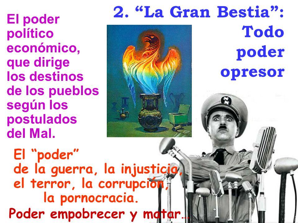 2. La Gran Bestia : Todo poder opresor El poder político económico,