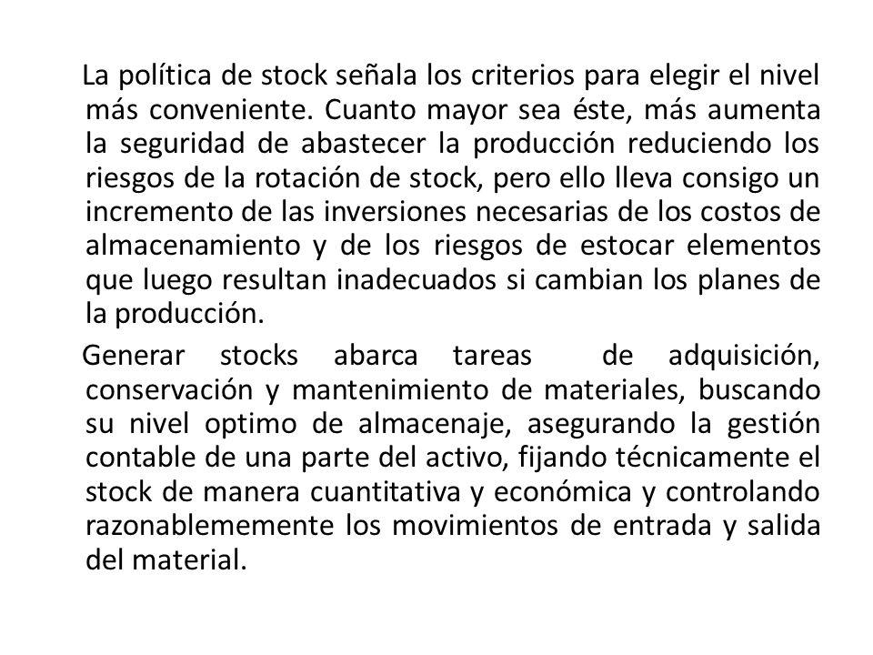 La política de stock señala los criterios para elegir el nivel más conveniente.