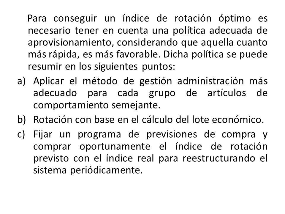 Para conseguir un índice de rotación óptimo es necesario tener en cuenta una política adecuada de aprovisionamiento, considerando que aquella cuanto más rápida, es más favorable. Dicha política se puede resumir en los siguientes puntos: