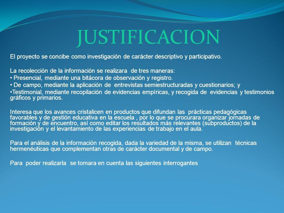 JUSTIFICACION El proyecto se concibe como investigación de carácter descriptivo y participativo.