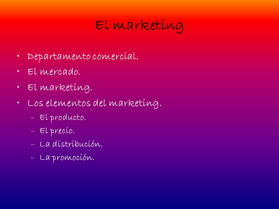 El marketing Departamento comercial. El mercado. El marketing.